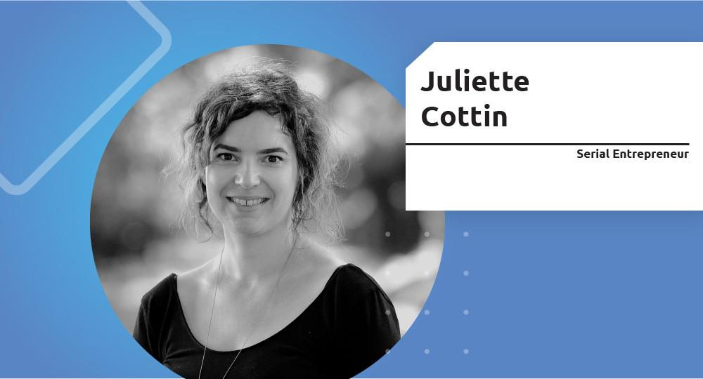 Serial Entrepreneur – Juliette Cottin