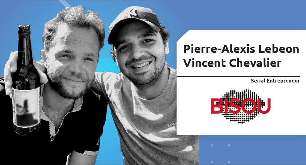Serial Entrepreneur – Pierre-Alexis Lebéon et Vincent Chevalier